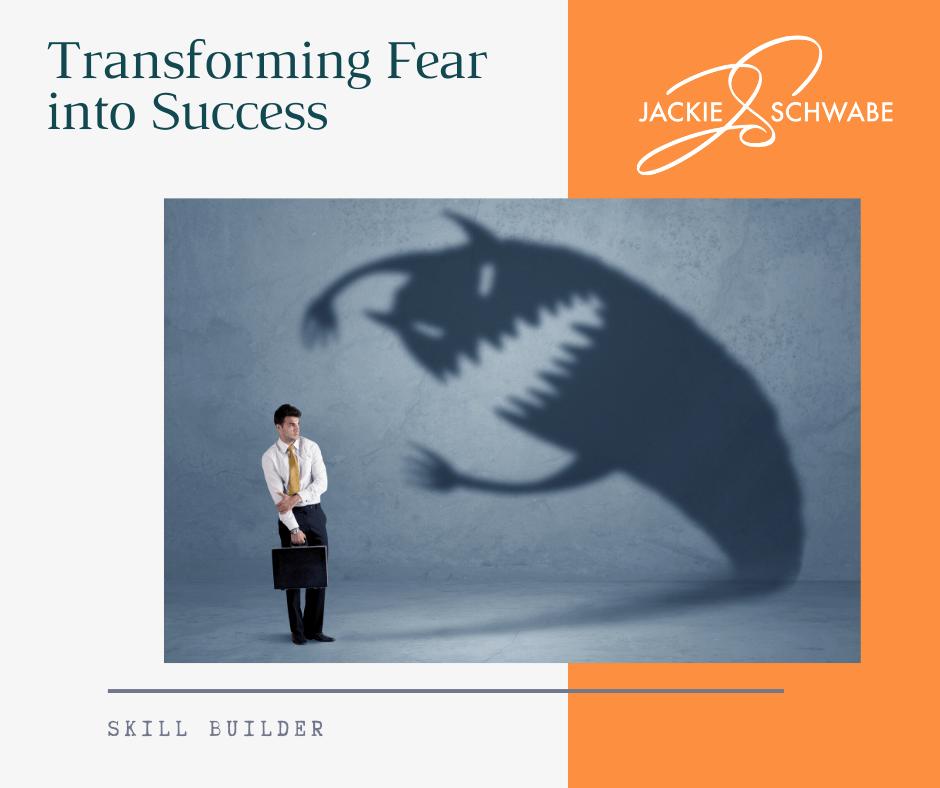 Transforming Fear into Success