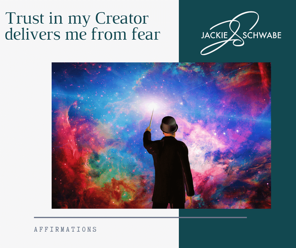 Trust in my Creator delivers me from fear