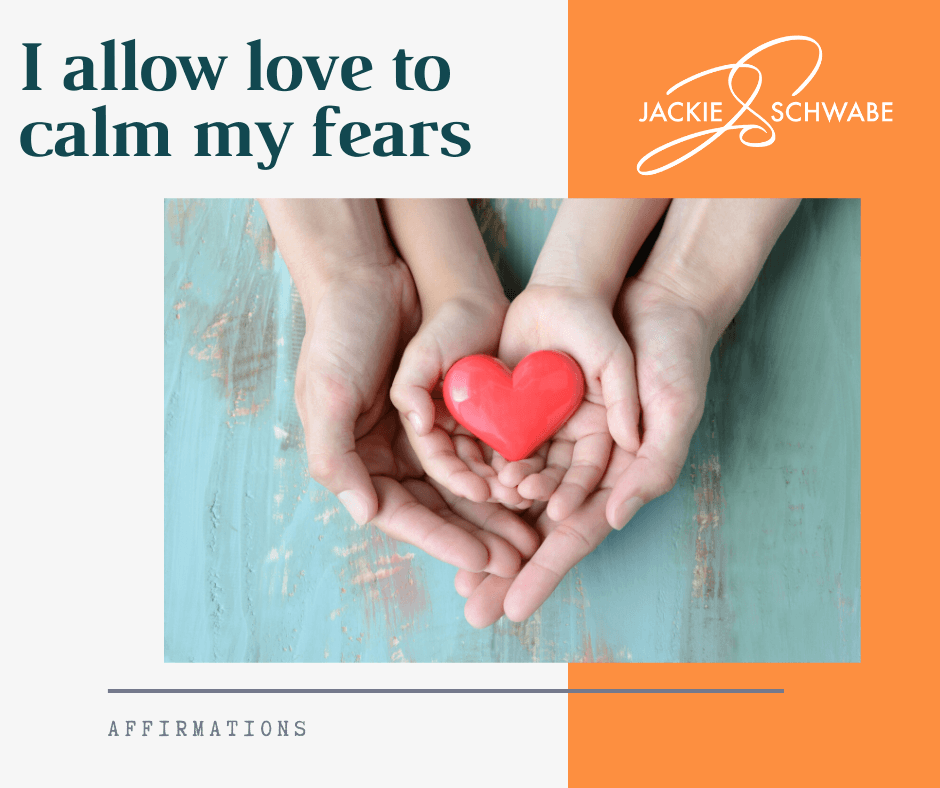 I allow love to calm my fears