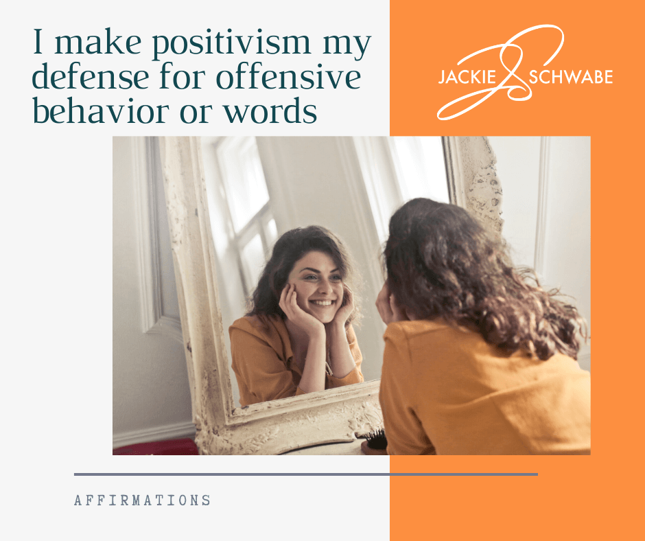 I make positivism my defense for offensive behavior or words