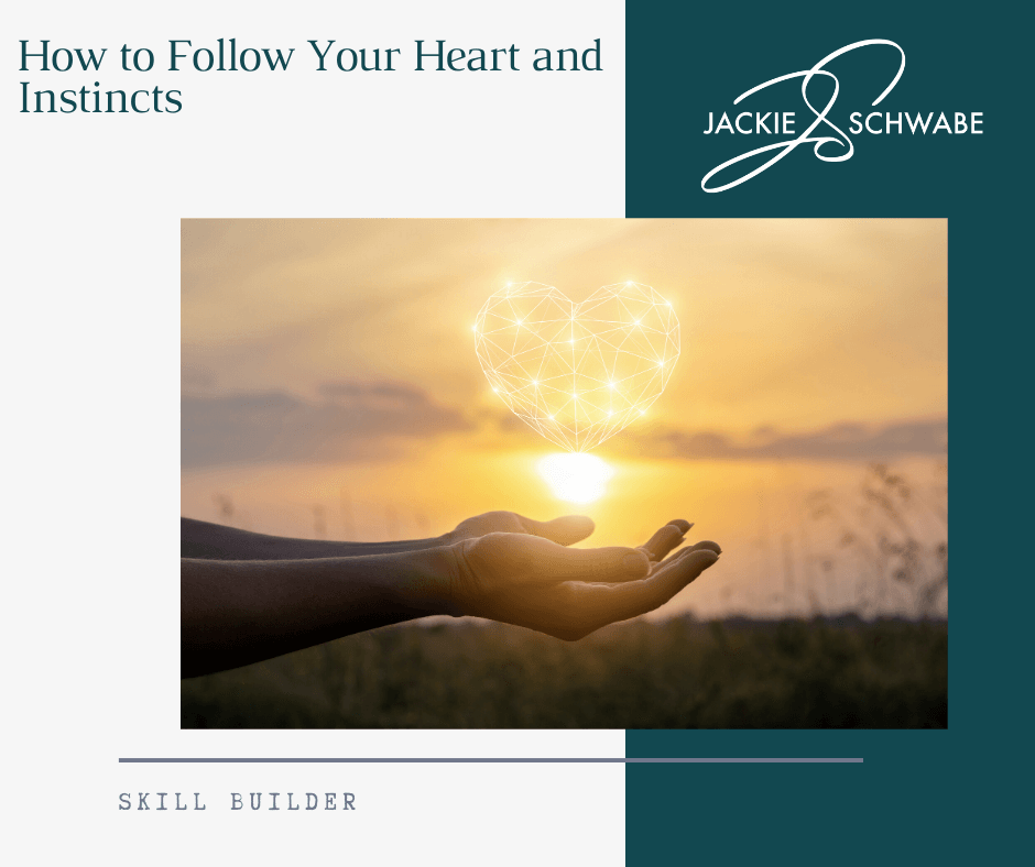 How to Follow Your Heart and Instincts