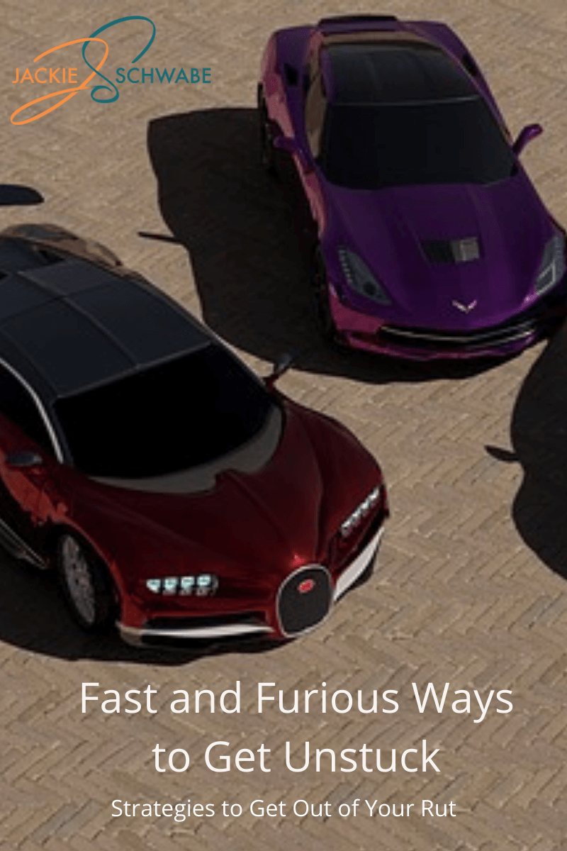 Fast and Furious Ways to Get Unstuck