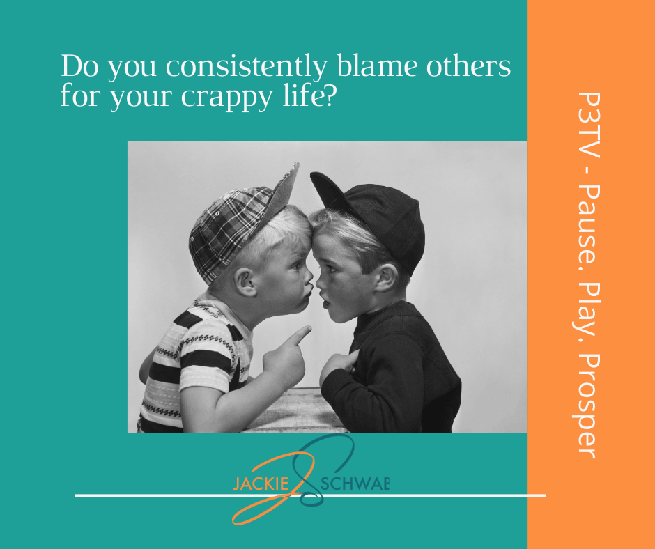 Do you consistently blame others for your crappy life?
